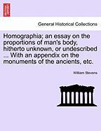 Homographia; An Essay on the Proportions of Man's Body, Hitherto Unknown, or Undescribed ... with an Appendix on the Monuments of the Ancients, Etc.