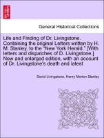 Life and Finding of Dr. Livingstone. Containing the original Letters written by H. M. Stanley, to the New York Herald. [With letters and dispatche... - British Library, Historical Print Editions