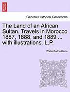 The Land of an African Sultan. Travels in Morocco 1887, 1888, and 1889 ... with Illustrations. L.P.