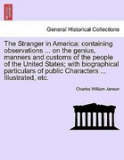 Janson, Charles William: The Stranger in America: containing observations ... on the genius, manners and customs of the people of the United States; with biographical particulars of public Characters ... Illustrated, etc.