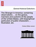 The Stranger in America: Containing Observations ... on the Genius, Manners and Customs of the People of the United States; With Biographical P