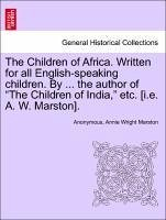 The Children of Africa. Written for all English-speaking children. By ... the author of