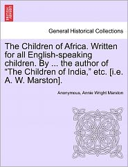 The Children of Africa. Written for all English-speaking children. By. the author of
