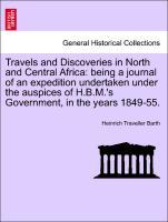 Travels and Discoveries in North and Central Africa: being a journal of an expedition undertaken under the auspices of H.B.M.´s Government, in the... - British Library, Historical Print Editions