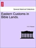 Eastern Customs in Bible Lands. - Tristram, H. B.