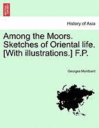 Among the Moors. Sketches of Oriental Life. [With Illustrations.] F.P.