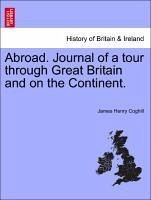 Abroad. Journal of a tour through Great Britain and on the Continent. - Coghill, James Henry