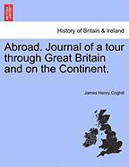 Abroad. Journal of a Tour Through Great Britain and on the Continent.