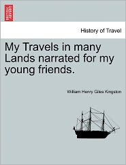 My Travels In Many Lands Narrated For My Young Friends. - William Henry Giles Kingston