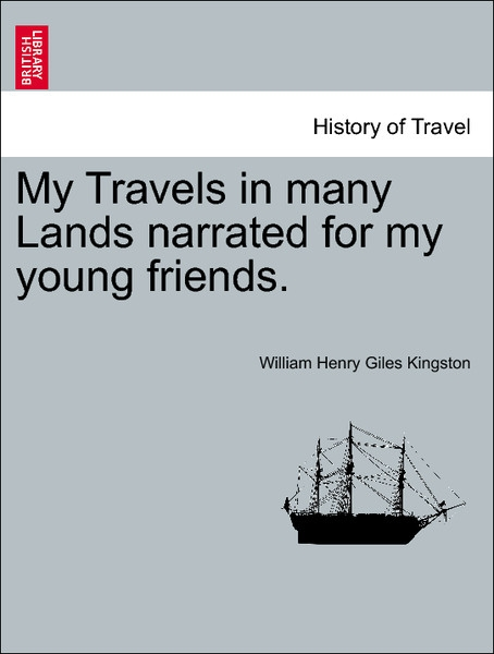 My Travels in many Lands narrated for my young friends. als Taschenbuch von William Henry Giles Kingston - British Library, Historical Print Editions