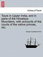 Tours in Upper India, and in Parts of the Himalaya Mountains, with Accounts of the Courts of the Native Princes, Etc.