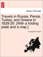 Travels in Russia, Persia, Turkey, and Greece in 1828-29. [With a folding plate and a map.] als Taschenbuch von Thomas M. P. Alcock