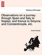 Observations on a Journey Through Spain and Italy to Naples; And Thence to Smyrna and Constantinople, Etc.