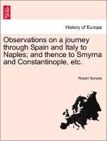 Observations on a journey through Spain and Italy to Naples; and thence to Smyrna and Constantinople, etc. als Taschenbuch von Robert Semple