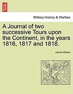 A Journal of Two Successive Tours Upon the Continent, in the Years 1816, 1817 and 1818.