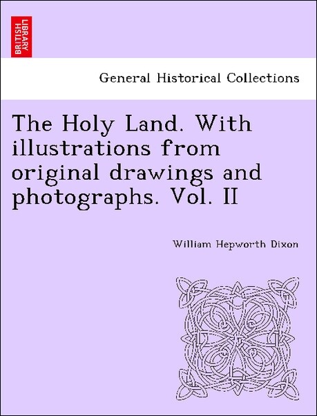 The Holy Land. With illustrations from original drawings and photographs. Vol. II als Taschenbuch von William Hepworth Dixon