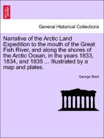 Narrative of the Arctic Land Expedition to the mouth of the Great Fish River, and along the shores of the Arctic Ocean, in the years 1833, 1834, a... - British Library, Historical Print Editions