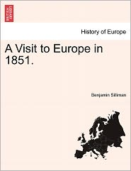A Visit To Europe In 1851. - Benjamin Silliman