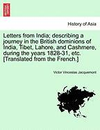Letters from India; describing a journey in the British dominions of India, Tibet, Lahore, and Cashmere, during the years 1828-31, etc. [Translated from the French.]