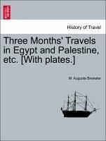 Three Months' Travels in Egypt and Palestine, etc. [With plates.] - Brewster, M. Augusta