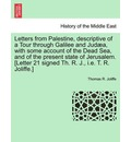 Letters from Palestine, Descriptive of a Tour Through Galilee and Jud A, with Some Account of the Dead Sea, and of the Present State of Jerusalem. [Letter 21 Signed Th. R. J., i.e. T. R. Joliffe.] - Thomas R Joliffe