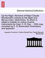 Up the Niger. Narrative of Major Claude MacDonald's Mission to the Niger and Benue Rivers, West Africa. to Which Is Added a Chapter on Native Musical