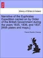 Narrative of the Euphrates Expedition carried on by Order of the British Government during the years 1835, 1836, and 1837. [With plates and maps.] - Chesney, Francis Rawdon