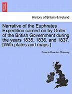 Narrative of the Euphrates Expedition Carried on by Order of the British Government During the Years 1835, 1836, and 1837. [With Plates and Maps.]