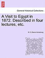 A Visit to Egypt in 1872. Described in Four Lectures, Etc.