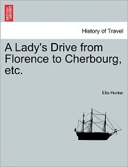 A Lady's Drive From Florence To Cherbourg, Etc. - Ella Hunter