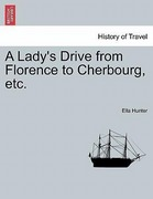 Hunter, Ella: A Lady´s Drive from Florence to Cherbourg, etc.