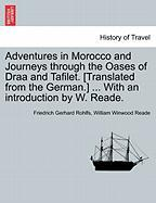 Adventures in Morocco and Journeys Through the Oases of Draa and Tafilet. [Translated from the German.] ... with an Introduction by W. Reade.