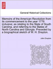 Memoirs Of The American Revolution From Its Commencement To The Year 1776 Inclusive; As Relating To The State Of South Carolina, And Referring To The States Of North Carolina And Georgia. Preceded By A Biographical Sketch Of W. H. Drayton. - John Drayton