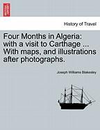 Four Months in Algeria: With a Visit to Carthage ... with Maps, and Illustrations After Photographs.
