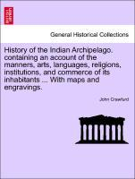 History of the Indian Archipelago. containing an account of the manners, arts, languages, religions, institutions, and commerce of its inhabitants... - British Library, Historical Print Editions