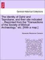 "The Identity of Ophir and Taprobane, and their site indicated ... Reprinted from the ""Transactions of the Society of Biblical Archæology,"" etc. [With a map.]"