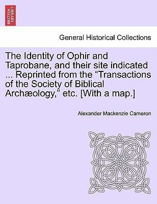 The Identity of Ophir and Taprobane, and their site indicated ... Reprinted from the Transactions of the Society of Biblical Archæology, etc. [Wit... - British Library, Historical Print Editions