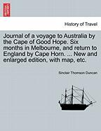 Journal of a Voyage to Australia by the Cape of Good Hope. Six Months in Melbourne, and Return to England by Cape Horn. ... New and Enlarged Edition,