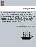 A  Voyage Round the World, from 1806 to 1812 ... Including a Narrative of the Author's Shipwreck on the Island of Sannack with an Account of the ...