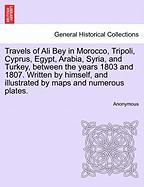 Travels of Ali Bey in Morocco, Tripoli, Cyprus, Egypt, Arabia, Syria, and Turkey, Between the Years 1803 and 1807. Written by Himself, and Illustrated