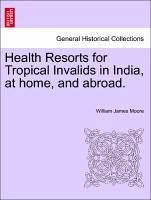 Health Resorts for Tropical Invalids in India, at home, and abroad. - Moore, William James