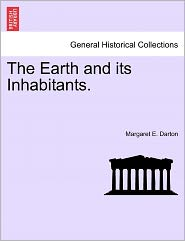 The Earth And Its Inhabitants. - Margaret E. Darton