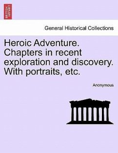 Heroic Adventure. Chapters in recent exploration and discovery. With portraits, etc.VOL.II - Anonymous