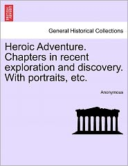 Heroic Adventure. Chapters in recent exploration and discovery. With portraits, etc. - Anonymous