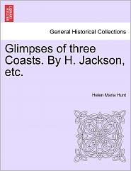 Glimpses Of Three Coasts. By H. Jackson, Etc. - Helen Maria Hunt