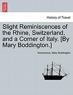 Slight Reminiscences of the Rhine, Switzerland, and a Corner of Italy. [By Mary Boddington.]