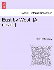 East By West. [A Novel.] - Henry William Lucy