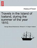 Travels in the Island of Iceland, During the Summer of the Year 1810.