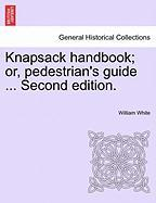 Knapsack Handbook; Or, Pedestrian's Guide ... Second Edition.