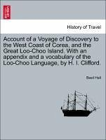 Account of a Voyage of Discovery to the West Coast of Corea, and the Great Loo-Choo Island. With an appendix and a vocabulary of the Loo-Choo Language, by H. I. Clifford. - Hall, Basil